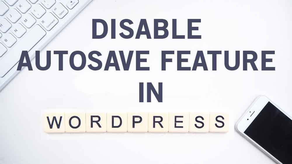 How to disable Autosave feature in Any WordPress Website?